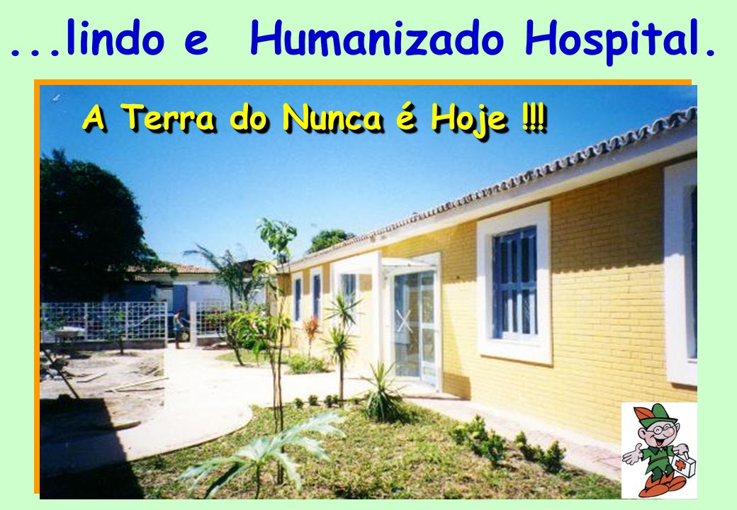 ...lindo e Humanizado Hospital.