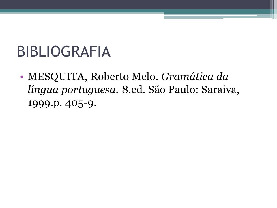BIBLIOGRAFIA MESQUITA, Roberto Melo. Gramática da língua portuguesa.