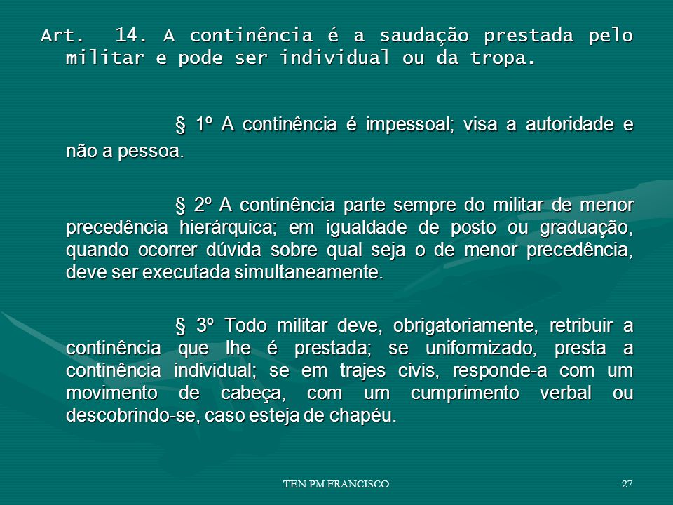 § 1º A continência é impessoal; visa a autoridade e não a pessoa.