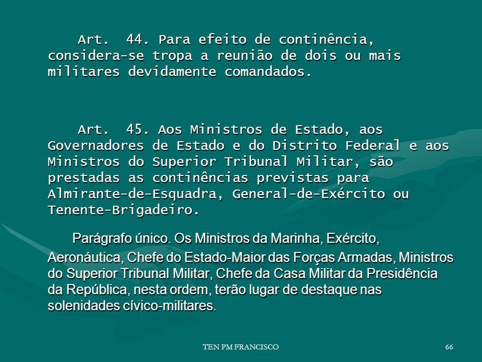 Art. 44. Para efeito de continência, considera-se tropa a reunião de dois ou mais militares devidamente comandados.