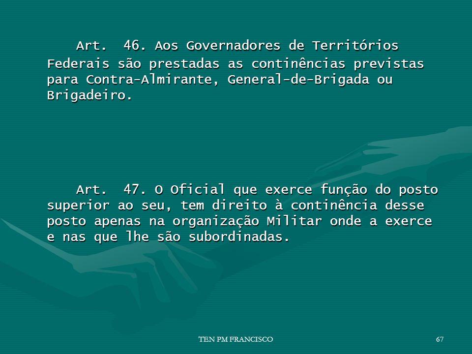 Art. 46. Aos Governadores de Territórios Federais são prestadas as continências previstas para Contra-Almirante, General-de-Brigada ou Brigadeiro.