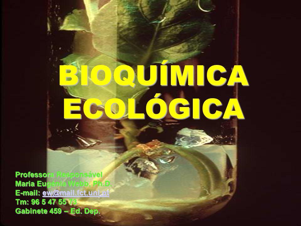 BIOQUÍMICA ECOLÓGICA Professora Responsável Maria Eugénia Webb, Ph.D.