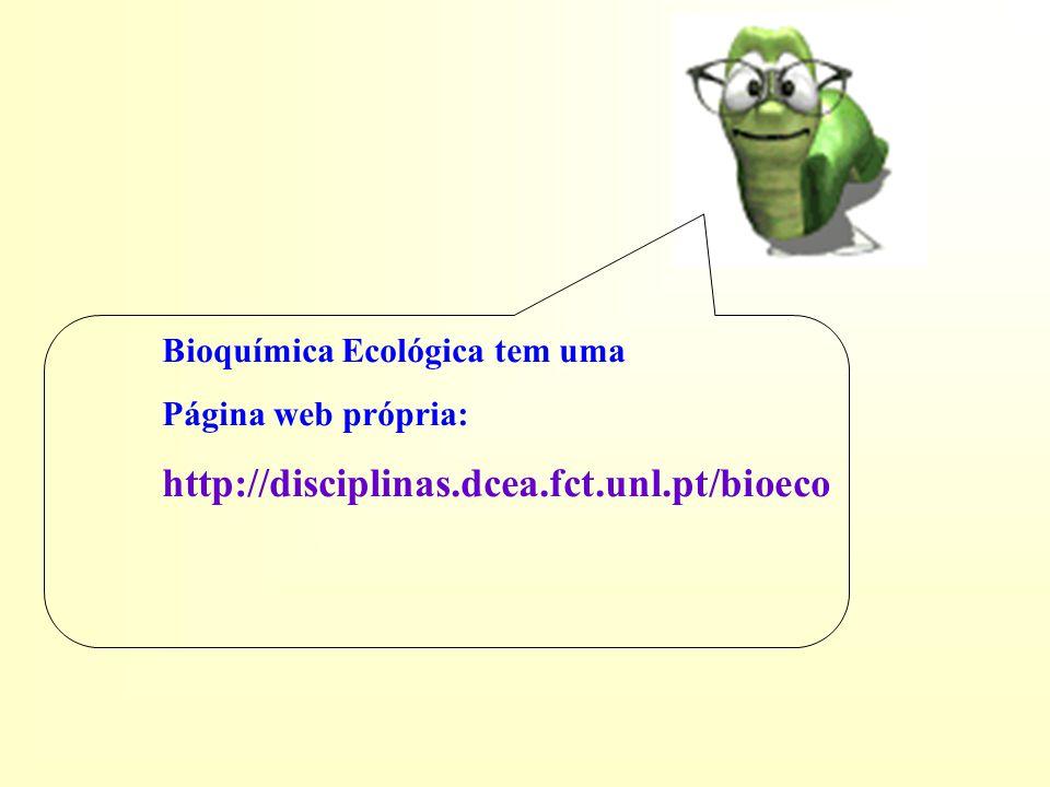 http://disciplinas.dcea.fct.unl.pt/bioeco Bioquímica Ecológica tem uma