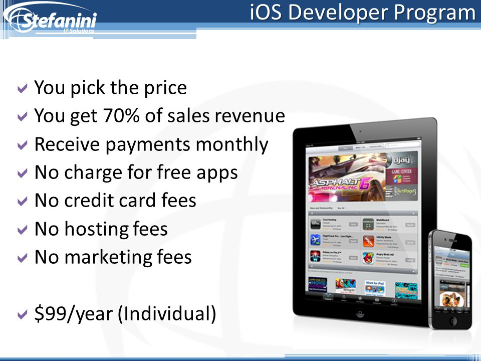 iOS Developer Program You pick the price You get 70% of sales revenue