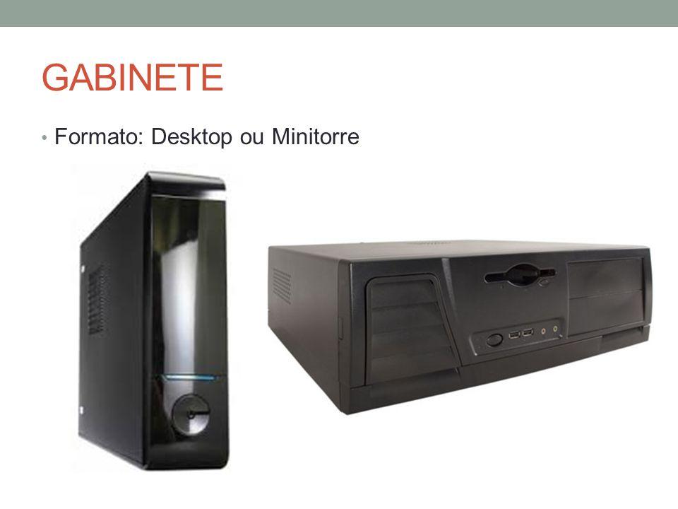 GABINETE Formato: Desktop ou Minitorre