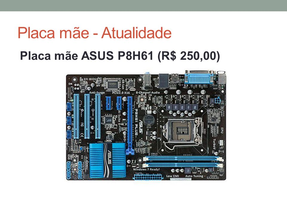Placa mãe - Atualidade Placa mãe ASUS P8H61 (R$ 250,00)