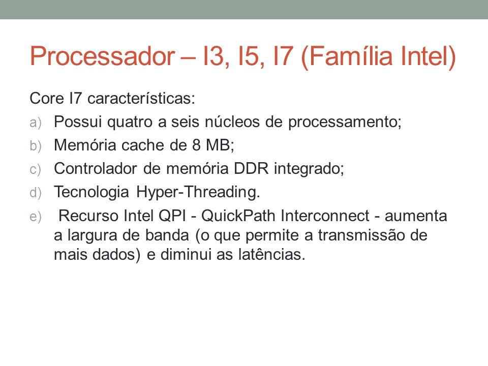 Processador – I3, I5, I7 (Família Intel)