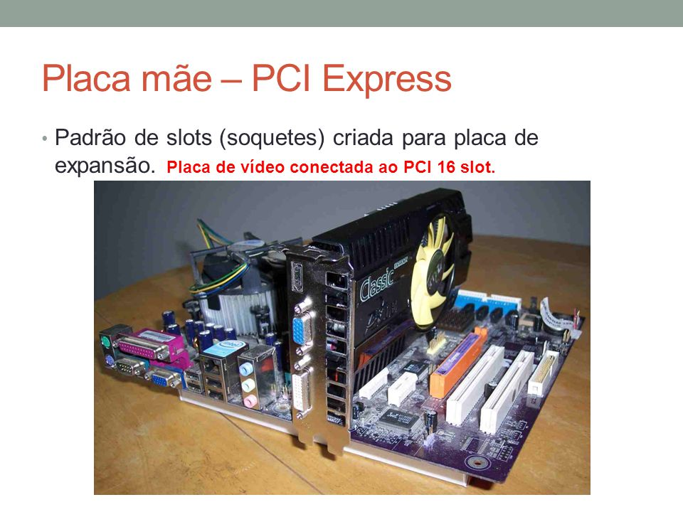 Placa mãe – PCI Express Padrão de slots (soquetes) criada para placa de expansão.