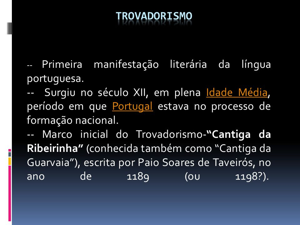 TROVADORISMO -- Primeira manifestação literária da língua portuguesa.