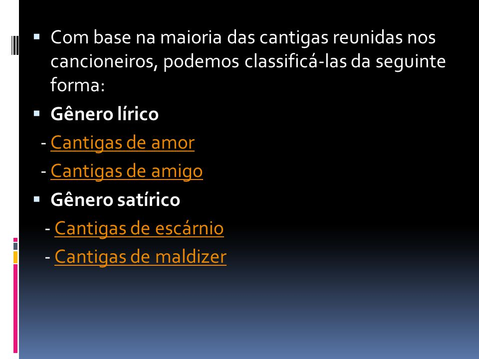 Com base na maioria das cantigas reunidas nos cancioneiros, podemos classificá-las da seguinte forma: