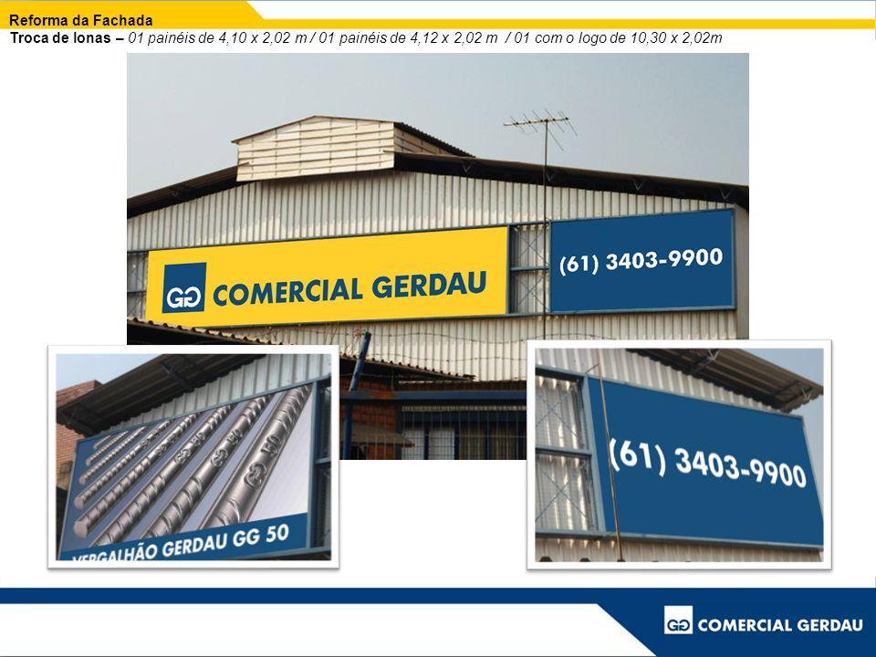 Reforma da Fachada Troca de lonas – 01 painéis de 4,10 x 2,02 m / 01 painéis de 4,12 x 2,02 m / 01 com o logo de 10,30 x 2,02m.