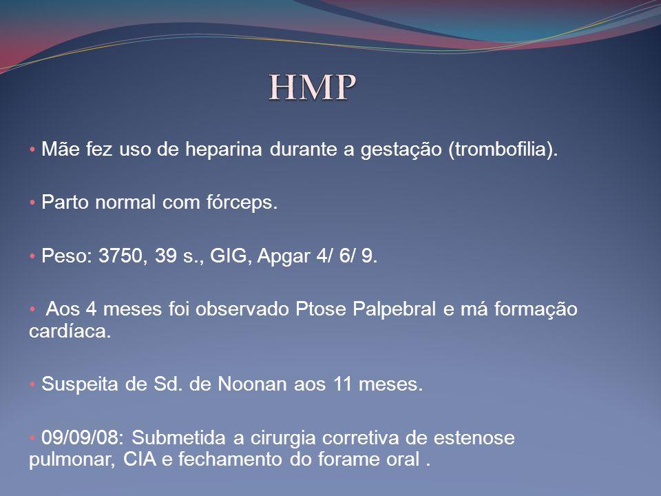 HMP Mãe fez uso de heparina durante a gestação (trombofilia).