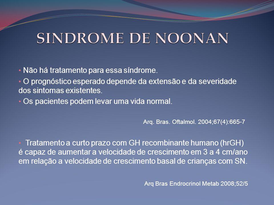 SINDROME DE NOONAN Não há tratamento para essa síndrome.
