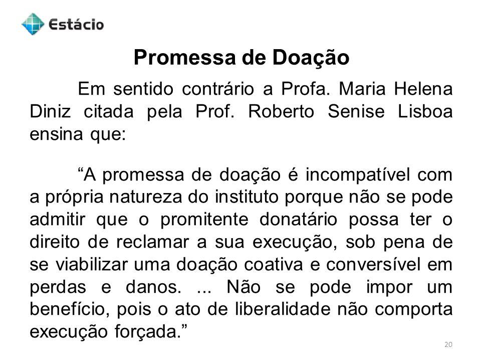 Promessa de Doação Em sentido contrário a Profa. Maria Helena Diniz citada pela Prof. Roberto Senise Lisboa ensina que: