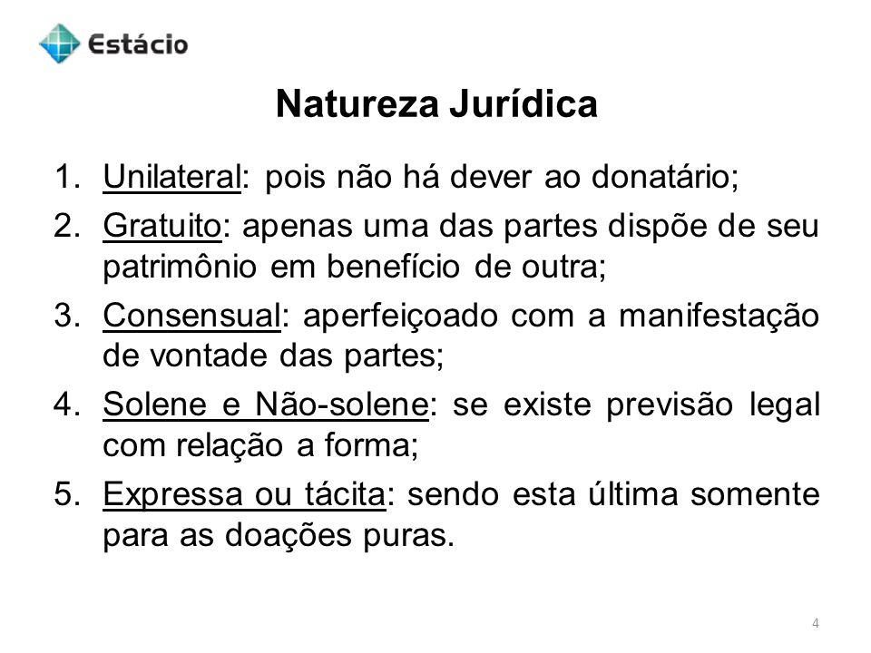 Natureza Jurídica Unilateral: pois não há dever ao donatário;