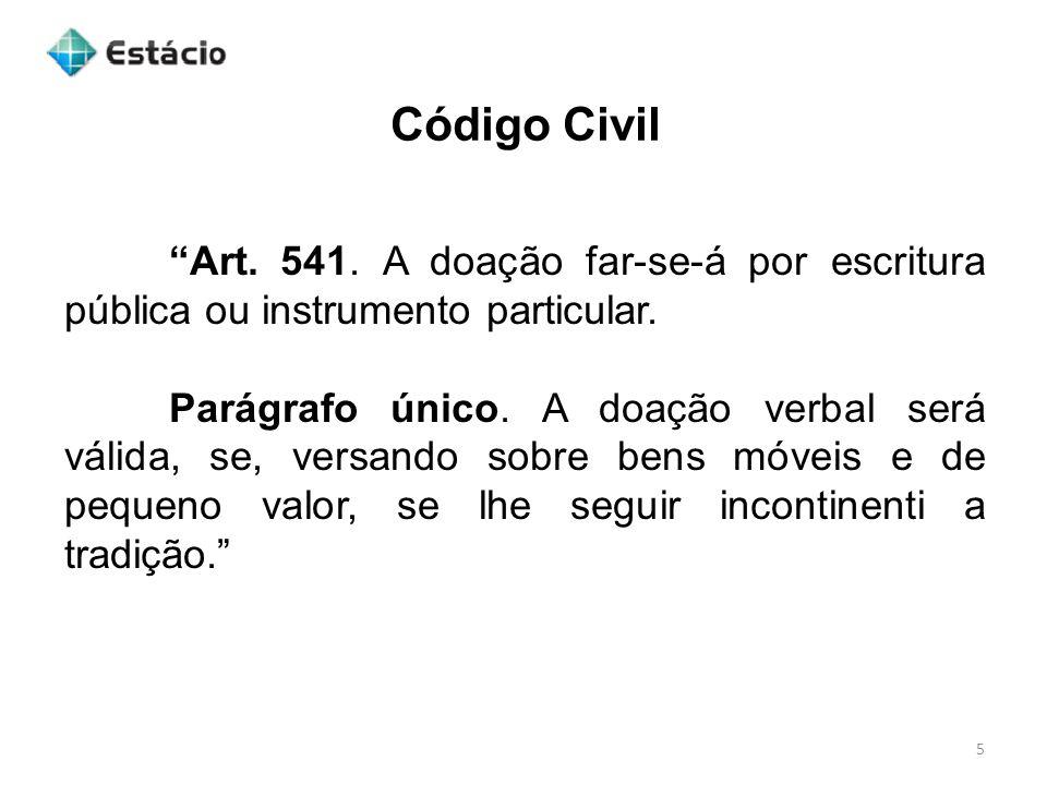 Código Civil Art. 541. A doação far-se-á por escritura pública ou instrumento particular.