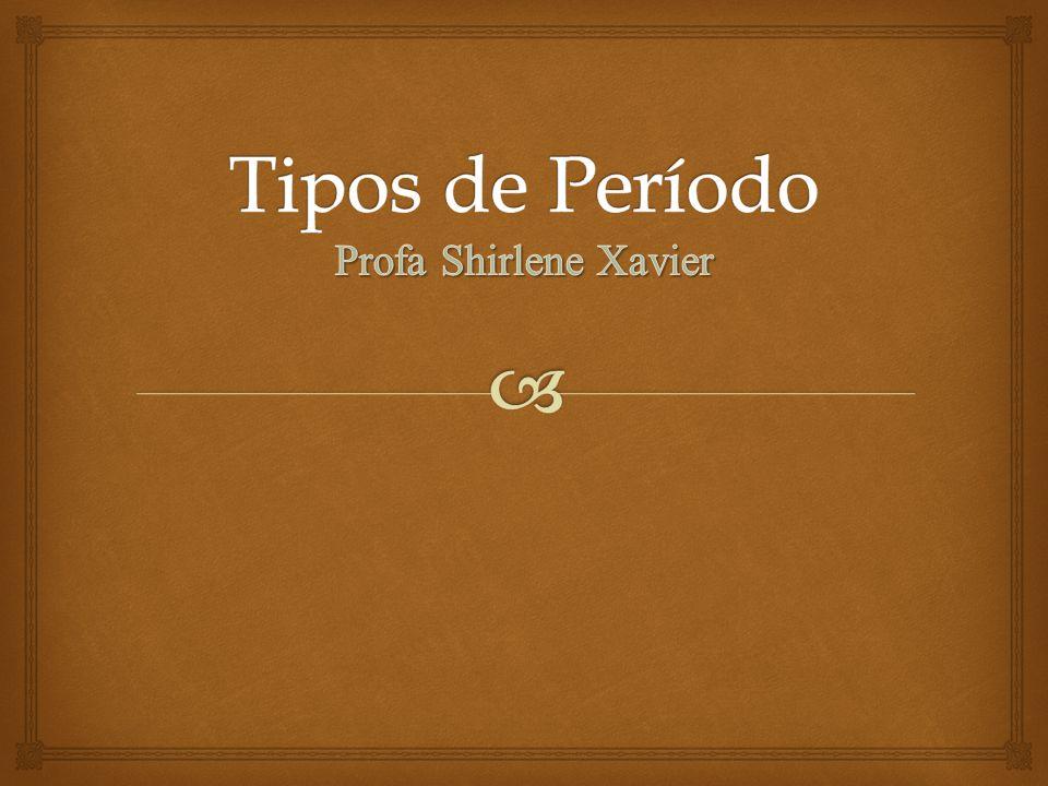 Tipos de Período Profa Shirlene Xavier