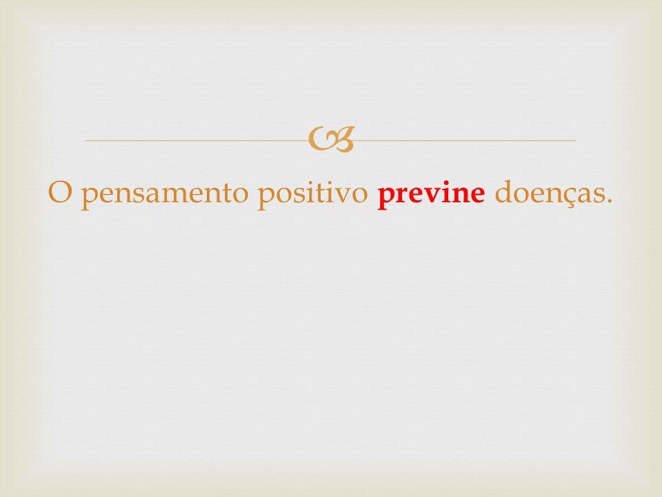 O pensamento positivo previne doenças.
