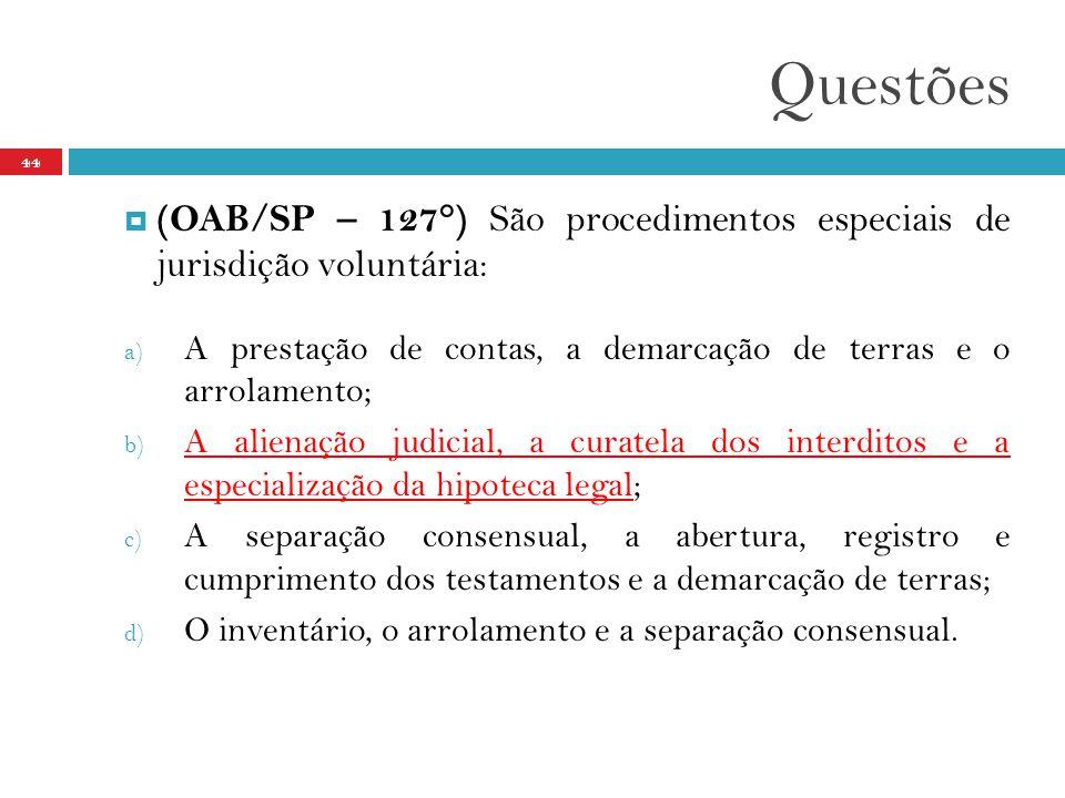 Questões (OAB/SP – 127°) São procedimentos especiais de jurisdição voluntária: A prestação de contas, a demarcação de terras e o arrolamento;