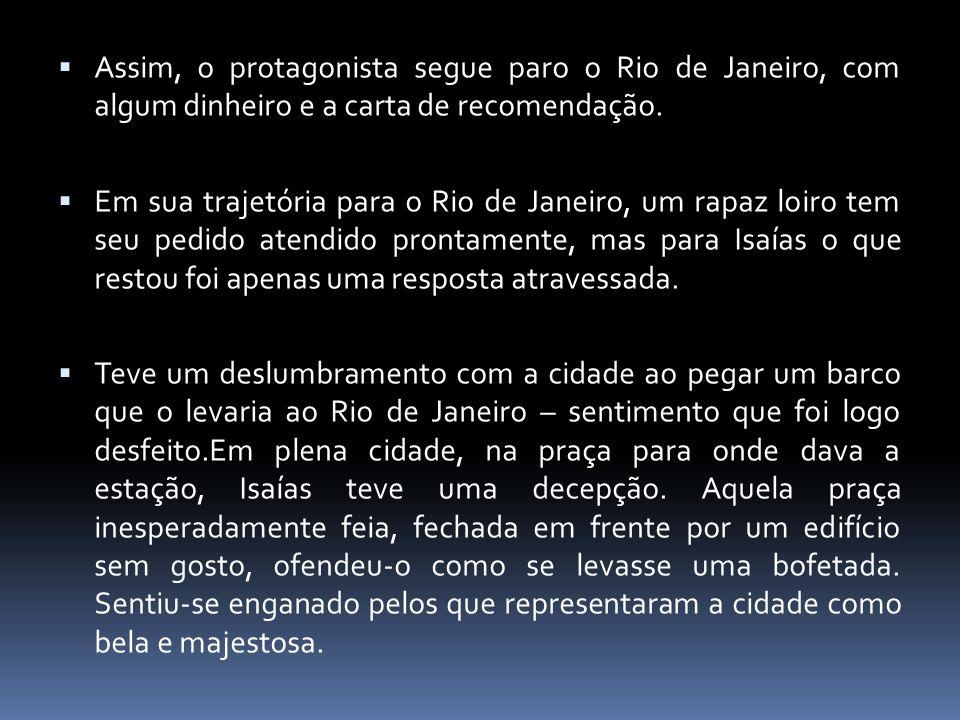 Assim, o protagonista segue paro o Rio de Janeiro, com algum dinheiro e a carta de recomendação.