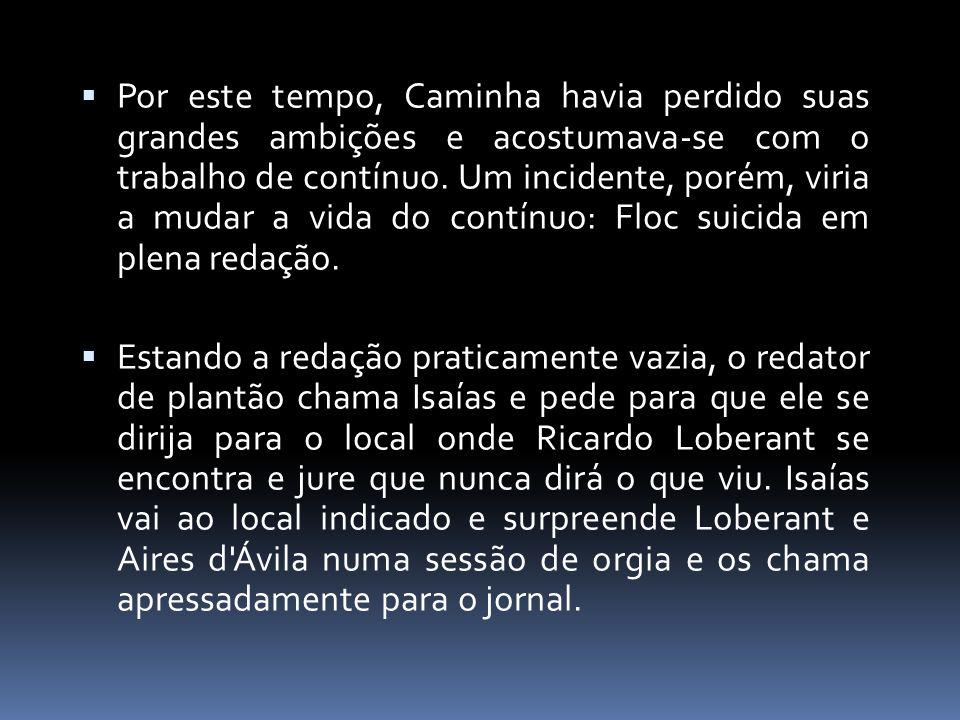 Por este tempo, Caminha havia perdido suas grandes ambições e acostumava-se com o trabalho de contínuo. Um incidente, porém, viria a mudar a vida do contínuo: Floc suicida em plena redação.