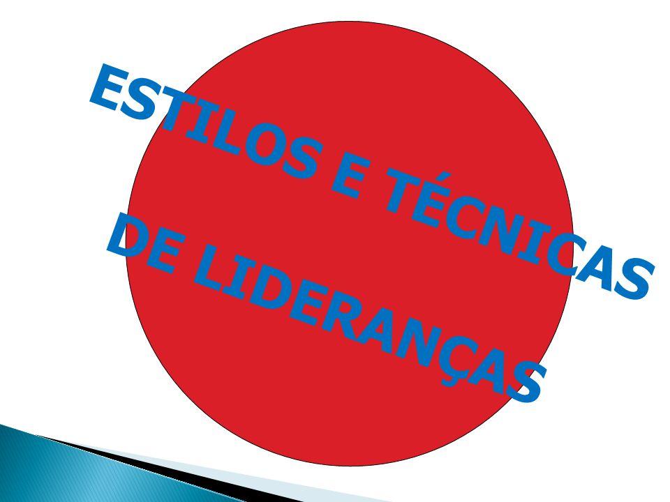 ESTILOS E TÉCNICAS DE LIDERANÇAS