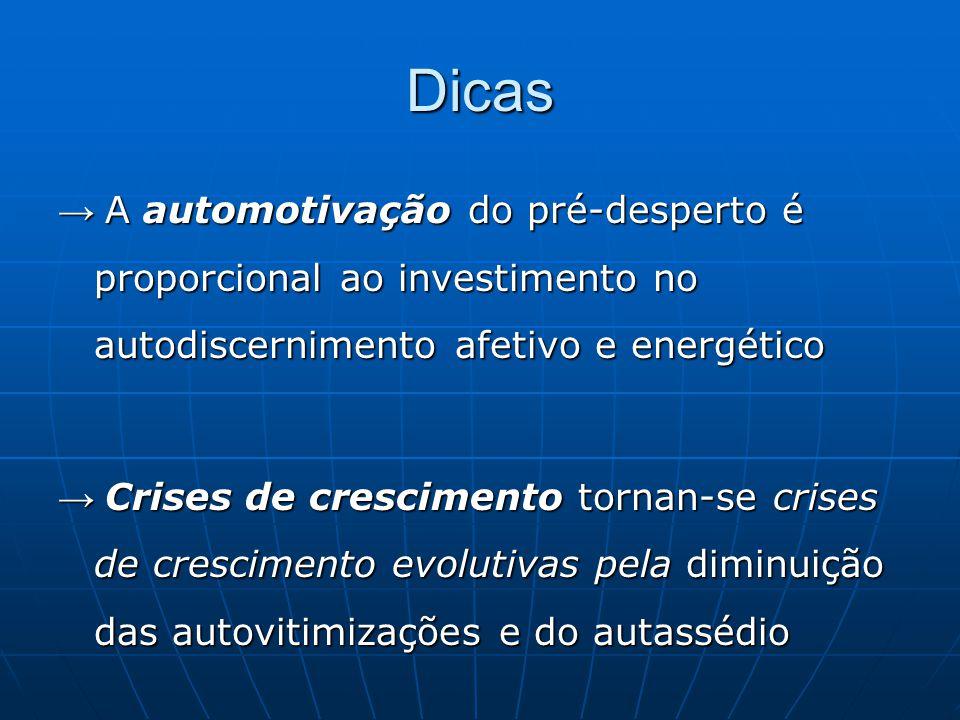 Dicas → A automotivação do pré-desperto é proporcional ao investimento no autodiscernimento afetivo e energético.