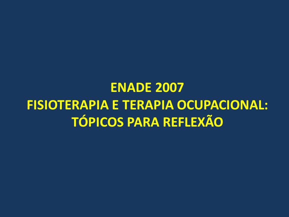 ENADE 2007 FISIOTERAPIA E TERAPIA OCUPACIONAL: TÓPICOS PARA REFLEXÃO
