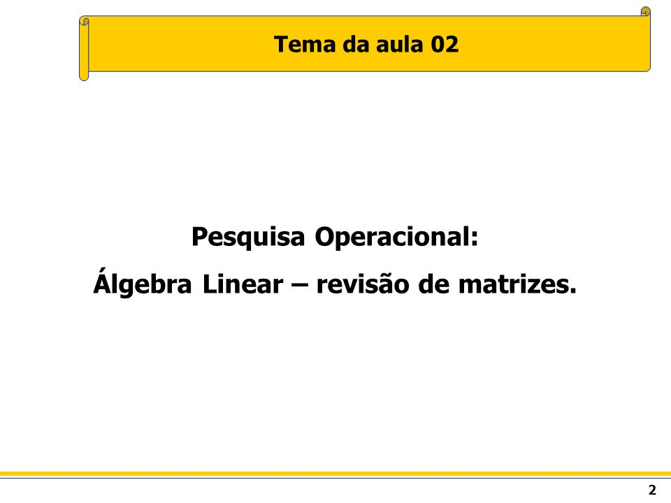 Pesquisa Operacional: Álgebra Linear – revisão de matrizes.