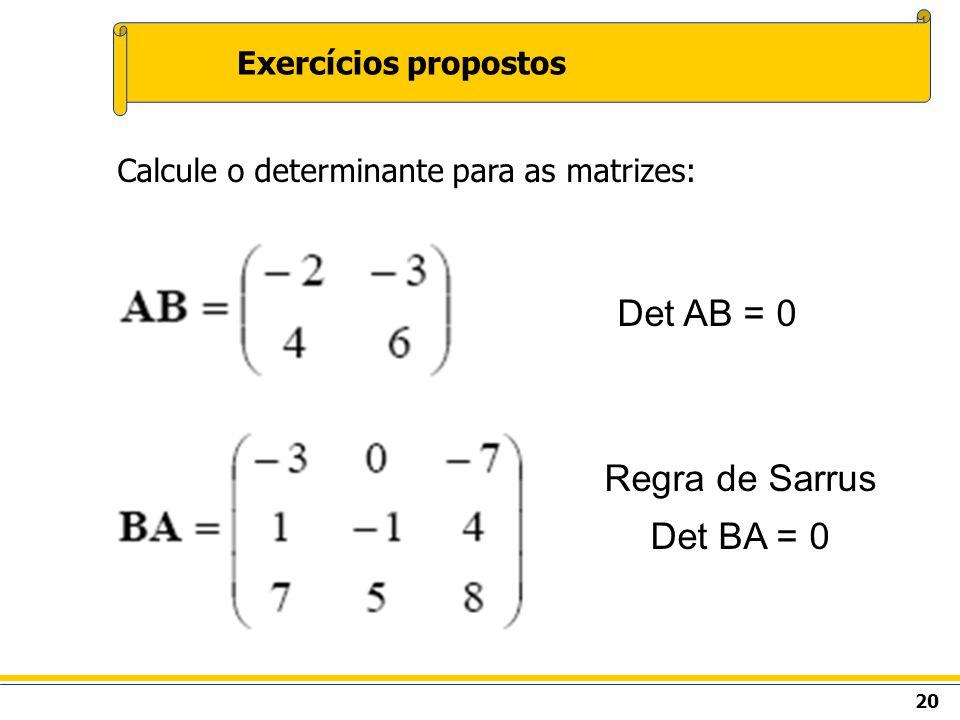 Det AB = 0 Regra de Sarrus Det BA = 0 Exercícios propostos