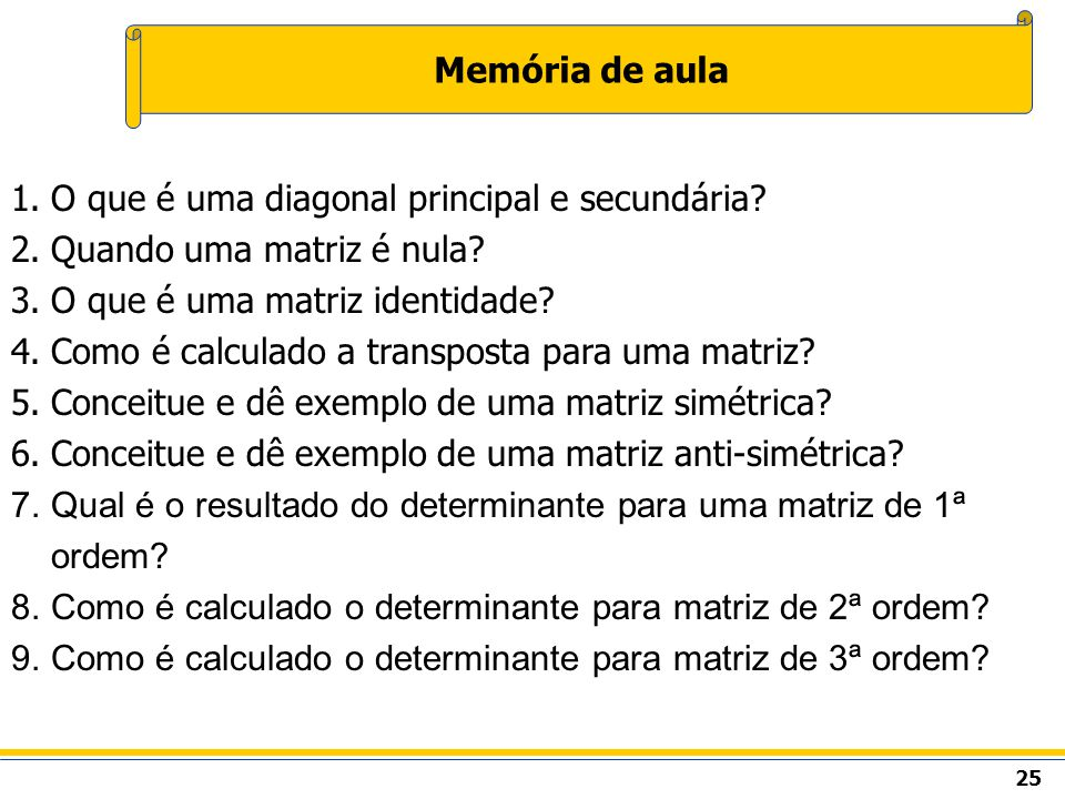 Memória de aula O que é uma diagonal principal e secundária Quando uma matriz é nula O que é uma matriz identidade