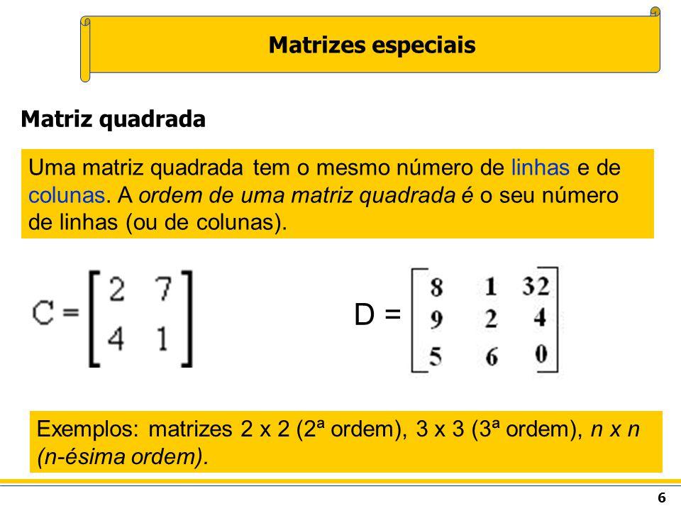 D = Matrizes especiais Matriz quadrada
