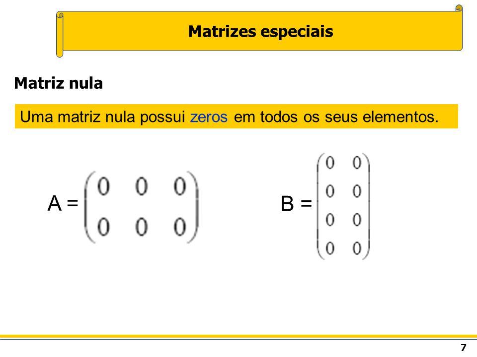 A = B = Matrizes especiais Matriz nula