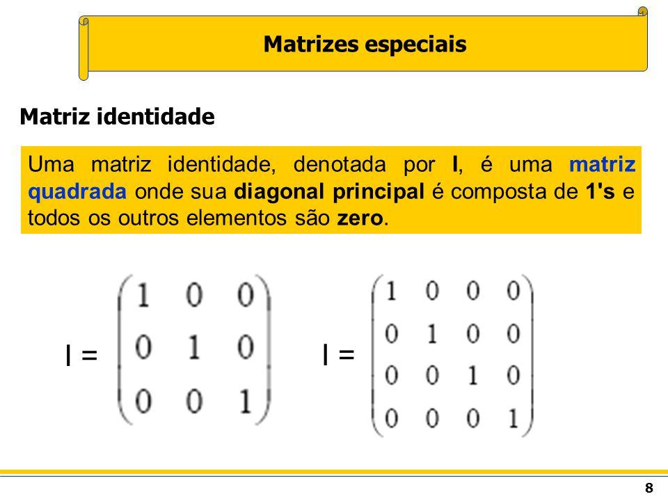 I = I = Matrizes especiais Matriz identidade