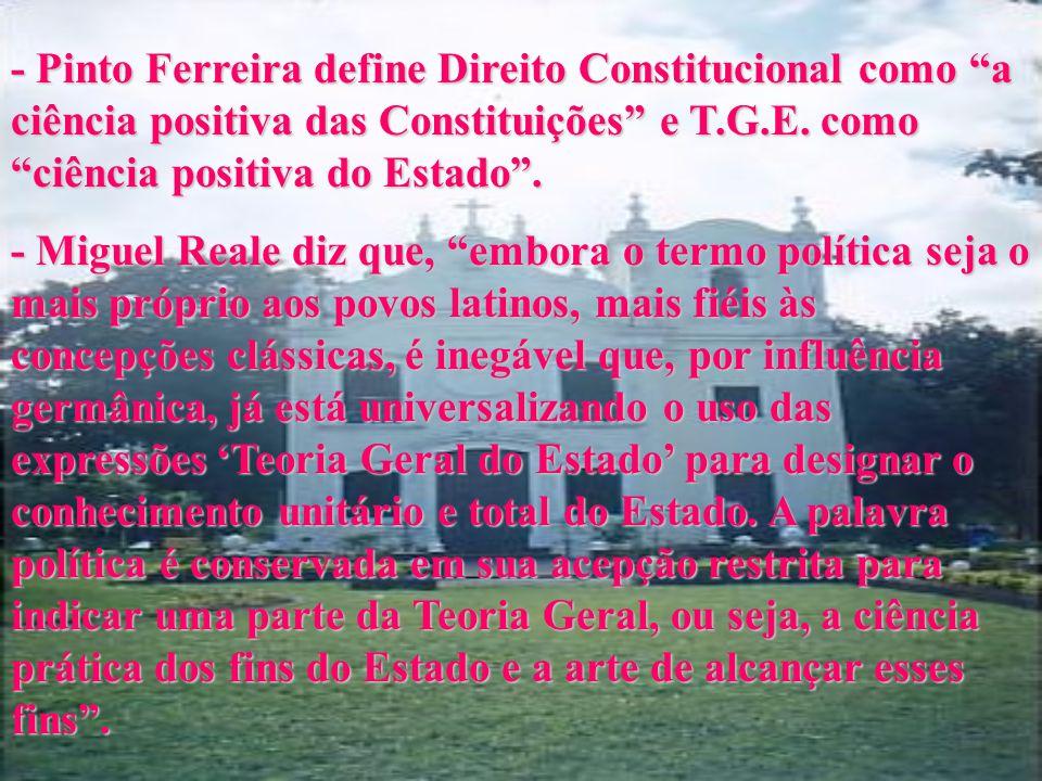 - Pinto Ferreira define Direito Constitucional como a ciência positiva das Constituições e T.G.E. como ciência positiva do Estado .