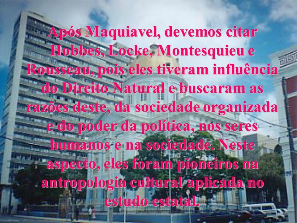 Após Maquiavel, devemos citar Hobbes, Locke, Montesquieu e Rousseau, pois eles tiveram influência do Direito Natural e buscaram as razões deste, da sociedade organizada e do poder da política, nos seres humanos e na sociedade.