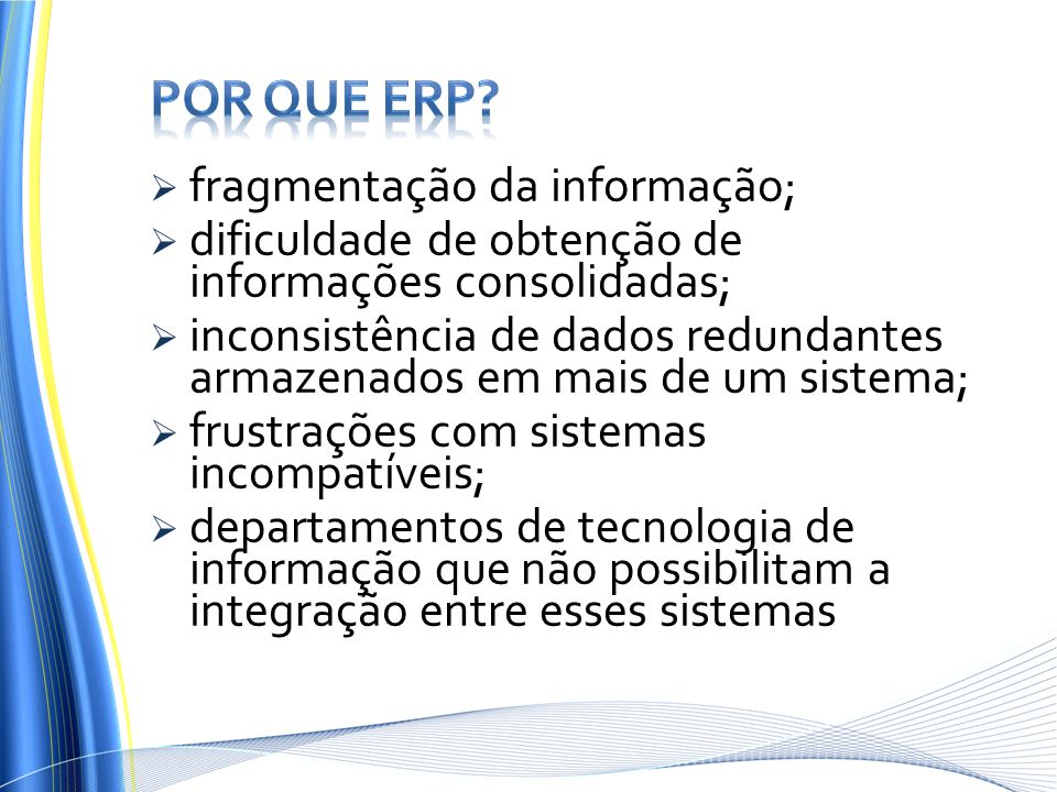 Por que ERP fragmentação da informação;