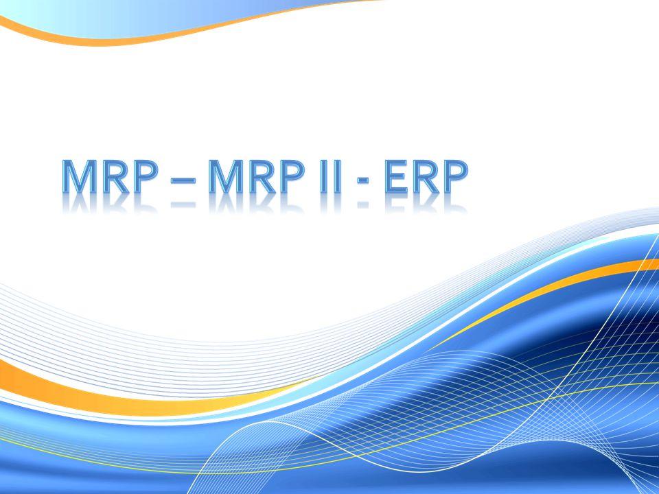 MRP – MRP II - ERP