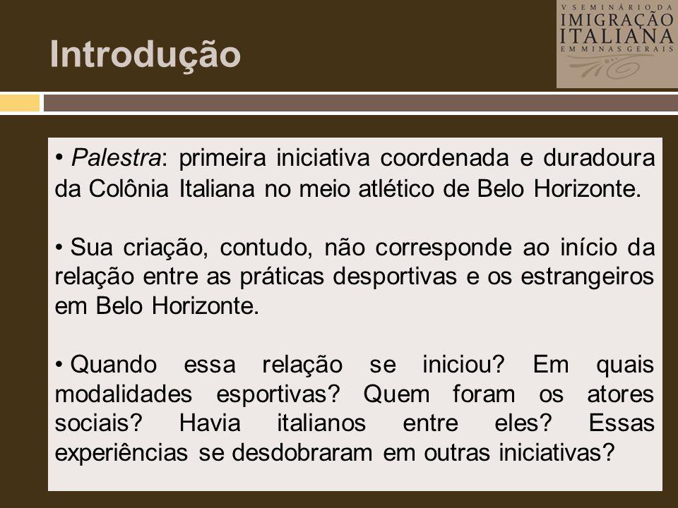 Introdução Palestra: primeira iniciativa coordenada e duradoura da Colônia Italiana no meio atlético de Belo Horizonte.