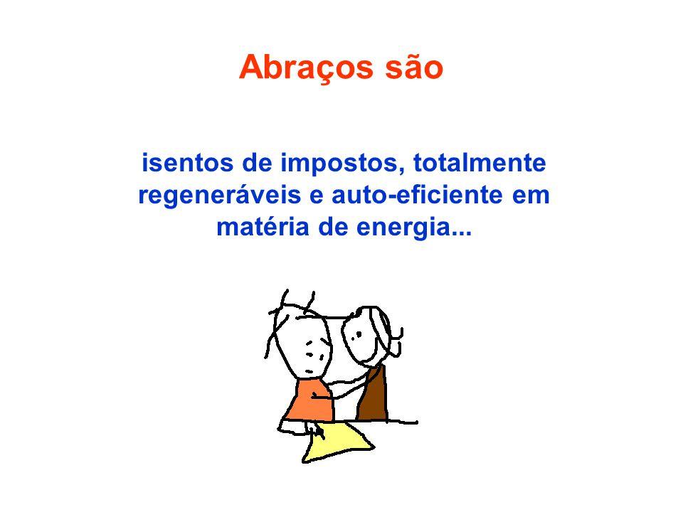 Abraços são isentos de impostos, totalmente regeneráveis e auto-eficiente em matéria de energia...