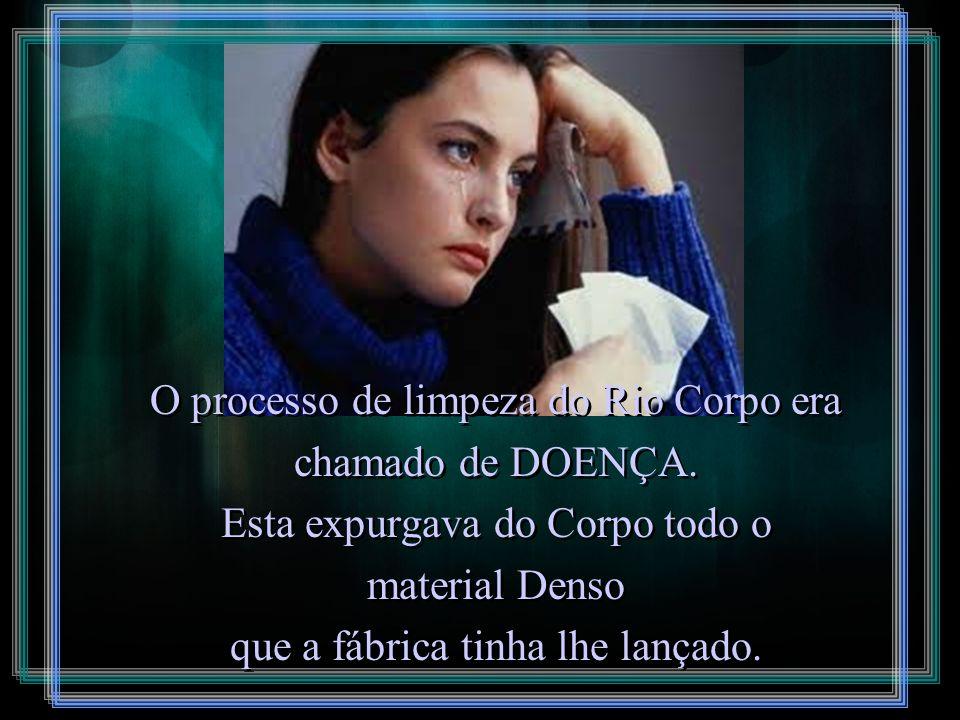 O processo de limpeza do Rio Corpo era chamado de DOENÇA.
