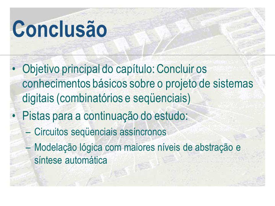 Conclusão Objetivo principal do capítulo: Concluir os conhecimentos básicos sobre o projeto de sistemas digitais (combinatórios e seqüenciais)