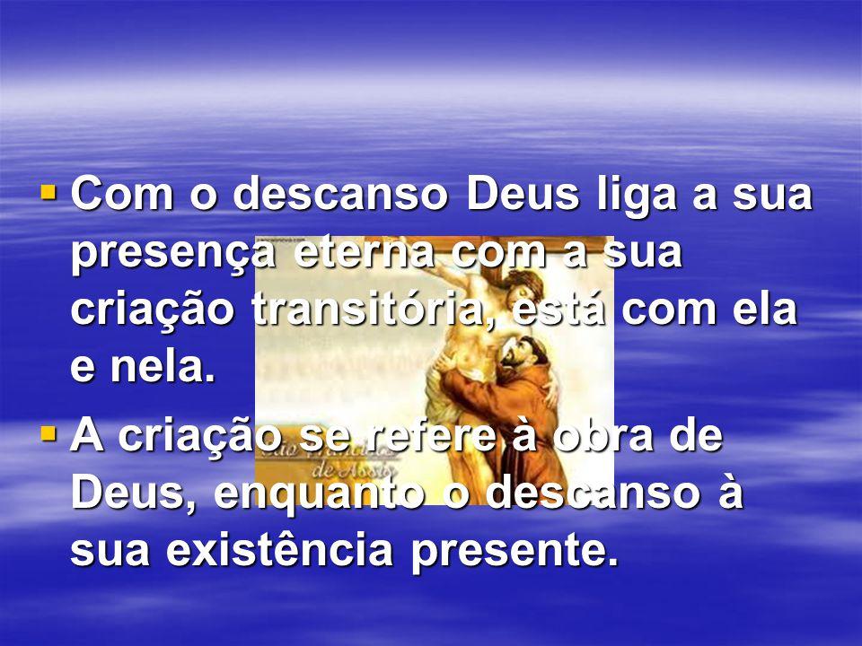 Com o descanso Deus liga a sua presença eterna com a sua criação transitória, está com ela e nela.