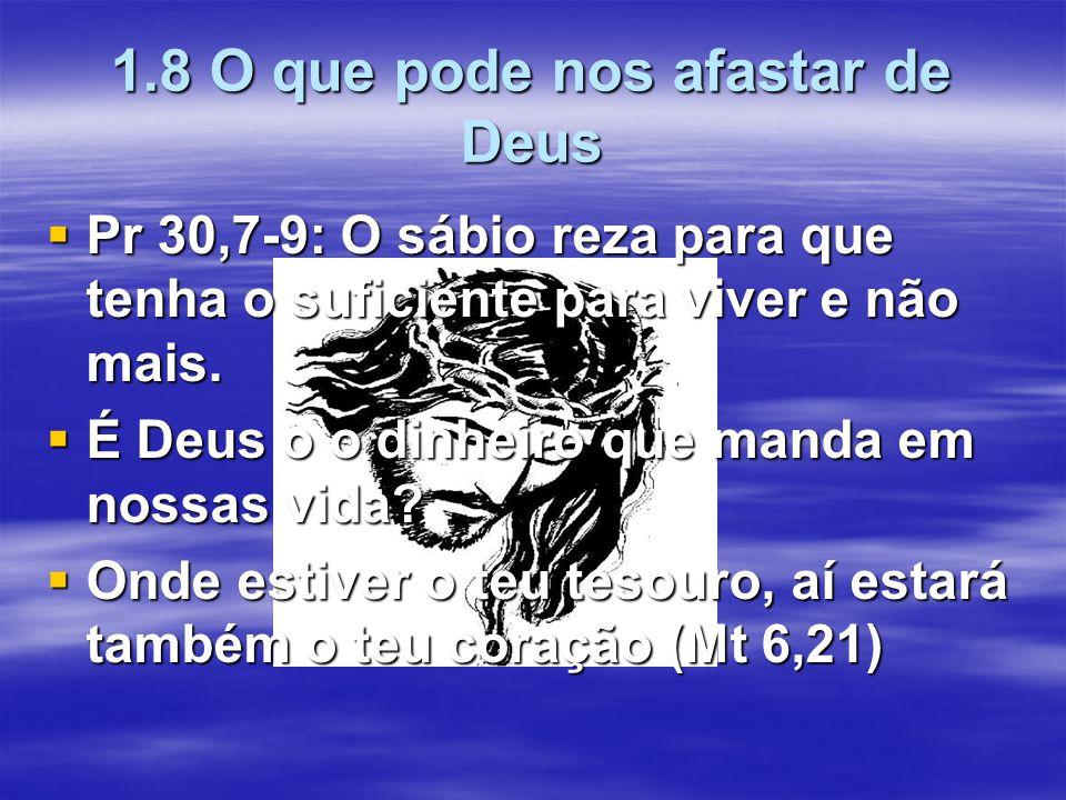 1.8 O que pode nos afastar de Deus