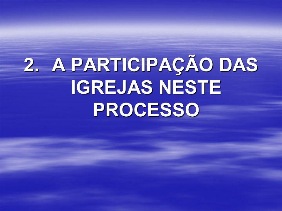 2. A PARTICIPAÇÃO DAS IGREJAS NESTE PROCESSO