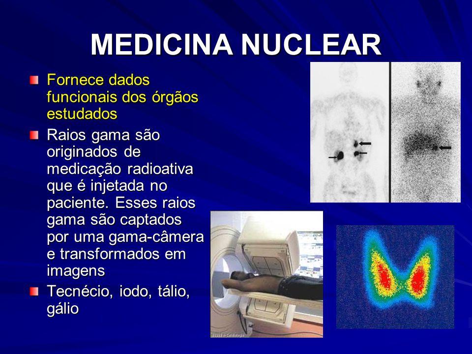 MEDICINA NUCLEAR Fornece dados funcionais dos órgãos estudados