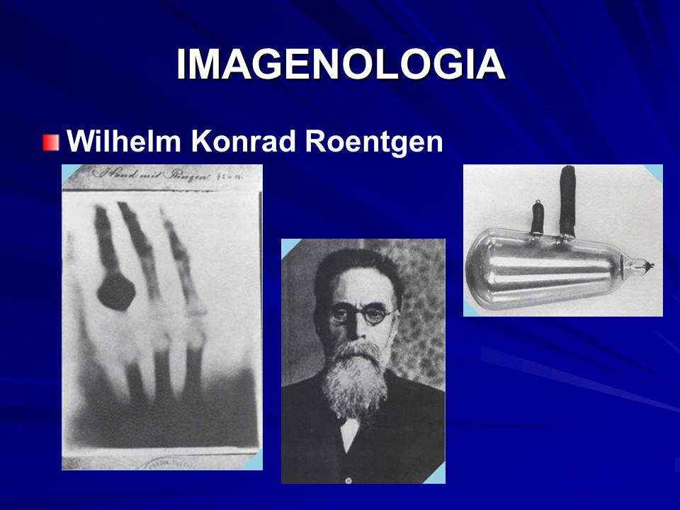 IMAGENOLOGIA Wilhelm Konrad Roentgen