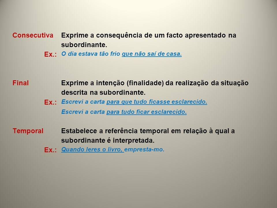 Exprime a consequência de um facto apresentado na subordinante. Ex.: