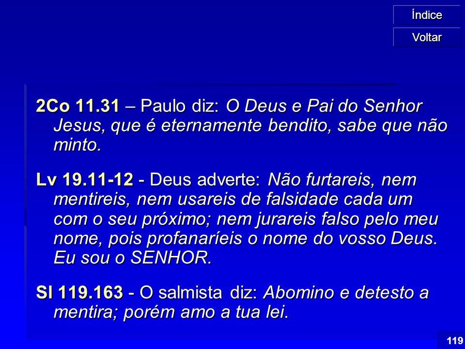 Voltar 2Co 11.31 – Paulo diz: O Deus e Pai do Senhor Jesus, que é eternamente bendito, sabe que não minto.