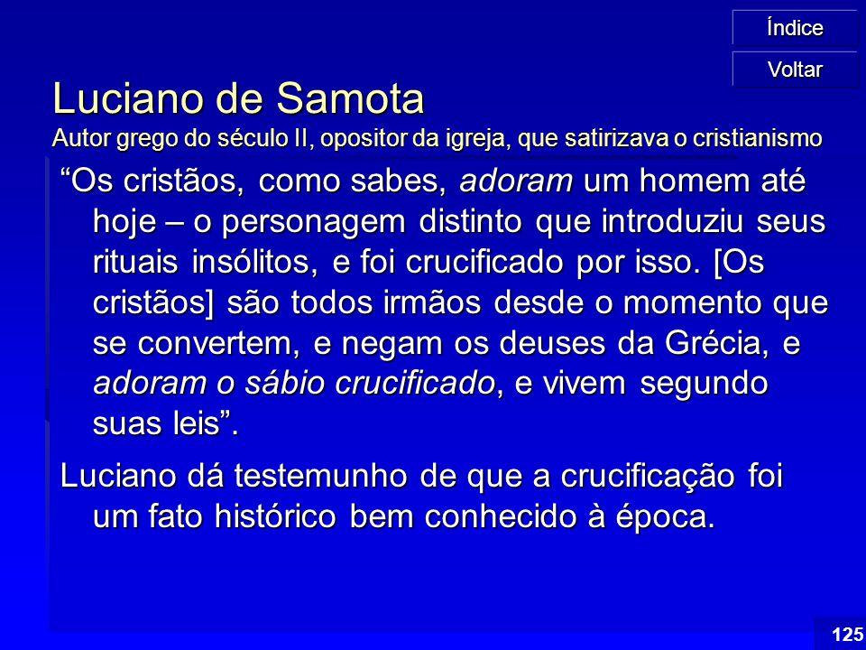 Luciano de Samota Autor grego do século II, opositor da igreja, que satirizava o cristianismo